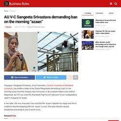 "AU V-C Sangeeta Srivastava demanding ban on the morning ""azaan"""