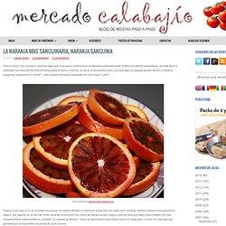 Mercado Calabajío: LA NARANJA MAS SANGUINARIA, NARANJA SANGUINA