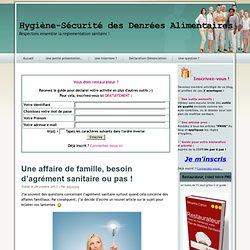 BLOG HYGIENE SECURITE ALIMENTAIRE 26/10/13 Une affaire de famille, besoin d'agrément sanitaire ou pas !