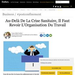 Au-Delà De La Crise Sanitaire, Il Faut Revoir L'Organisation Du Travail