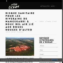 Risque sanitaire pour les riverains de Mangegarri à Bouc Bel Air lié aux boues rouges d'Alteo - Nation Océan