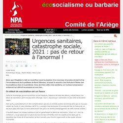 9 jan. 2021 Urgences sanitaires, catastrophe sociale, 2021 : pas de retour à l'anormal ! - NPA - Comité de l'Ariège