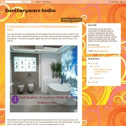 Sanitaryware India: 4 Vital Qualities To Look For While Buying Sanitaryware In India