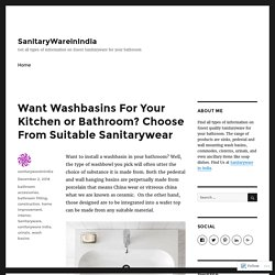 Want Washbasins For Your Kitchen or Bathroom? Choose From Suitable Sanitarywear – SanitaryWareinIndia
