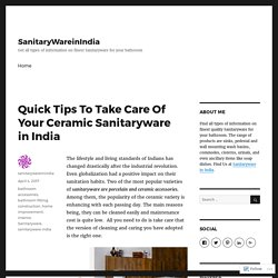 Quick Tips To Take Care Of Your Ceramic Sanitaryware in India – SanitaryWareinIndia