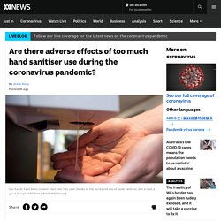 Are there adverse effects of too much hand sanitiser use during the coronavirus pandemic?