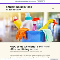 Know some Wonderful benefits of office sanitising service – Sanitising Services Wellington