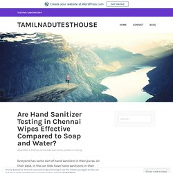 Are Hand Sanitizer Testing in Chennai Wipes Effective Compared to Soap and Water? – tamilnadutesthouse