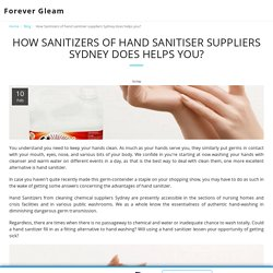 How Sanitizers of hand sanitiser suppliers Sydney does helps you? - Forever Gleam