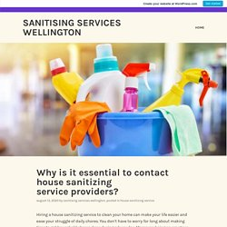 Why is it essential to contact house sanitizing service providers? – Sanitising Services Wellington