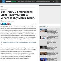 SaniTron UV Smartphone Light Reviews, Price & Where to Buy Mobile Klean?