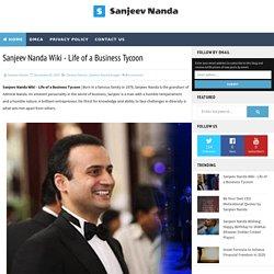 Sanjeev Nanda Wiki - Life of a Business Tycoon - Sanjeev Nanda