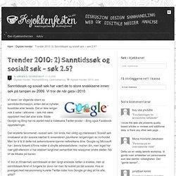 Trender 2010: 2) Sanntidssøk og sosialt søk – søk 2.5?