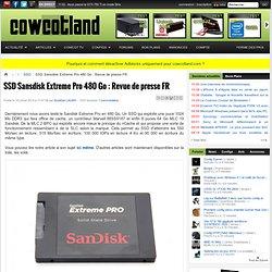 SSD Sansdisk Extreme Pro 480 Go : Revue de presse FR - SSD