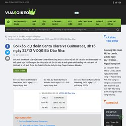 Soi kèo, dự đoán Santa Clara vs Guimaraes, 3h15 ngày 22/12 VĐQG Bồ Đào Nha