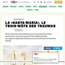 La «Santa-Maria», le trois-mâts destraumas