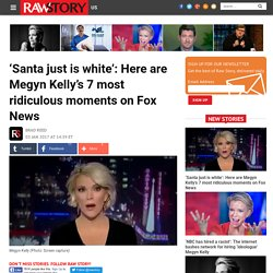'Santa just is white': Here are Megyn Kelly's 7 most ridiculous moments on Fox News