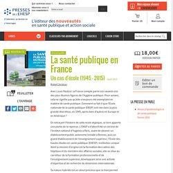 La santé publique en France : Un cas d'école (1945 - 2015) - Livre