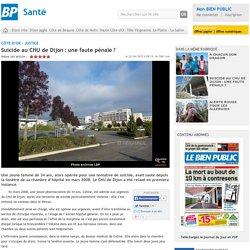Suicide au CHU de Dijon: une faute pénale? - Le Bien Public