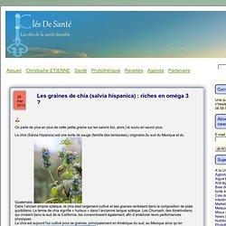 Clés De SantéLes graines de chia (salvia hispanica) : riches en oméga 3 ?