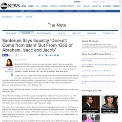 Santorum Says Equality 'Doesn't Come from Islam' But From 'God of Abraham, Isaac and Jacob'