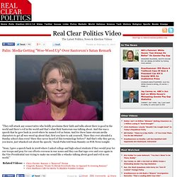 "Palin: Media Getting ""Wee-Weed Up"" Over Santorum's Satan Remark"