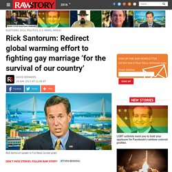 Rick Santorum: Redirect global warming effort to fighting gay marriage 'for the survival of our country'