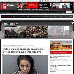 Etats-Unis: une princesse saoudienne arrêtée pour esclavagisme moderne - Etats-Unis / Arabie Saoudite