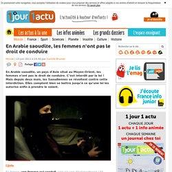 En Arabie saoudite, les femmes n'ont pas le droit de conduire - 1jour1actu.com - L'actualité à hauteur d'enfants !