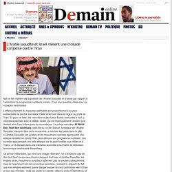L'Arabie saoudite et Israël mènent une croisade conjointe contre l'Iran
