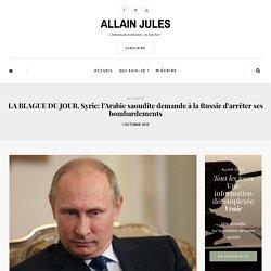 LA BLAGUE DU JOUR. Syrie: l'Arabie saoudite demande à la Russie d'arrêter ses bombardements
