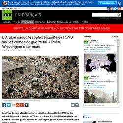 L'Arabie saoudite coule l'enquête de l'ONU sur les crimes de guerre au Yémen, Washington reste muet