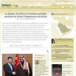 La Russie, la Chine et l'Arabie saoudite mettent en échec l'hégémonie du dollar, par Ariel Noyola Rodríguez