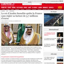 Le roi d'Arabie Saoudite quitte la France sans régler sa facture de 3,7 millions d'euros - 04/08/2015 - ladepeche.fr