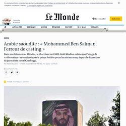 Arabie saoudite: «Mohammed Ben Salman, l'erreur de casting»