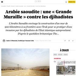 Arabie saoudite: une «Grande Muraille» contre les djihadistes - 19 janvier 2015