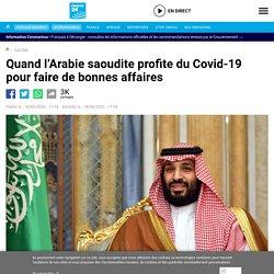 Quand l'Arabie saoudite profite du Covid-19 pour faire de bonnes affaires
