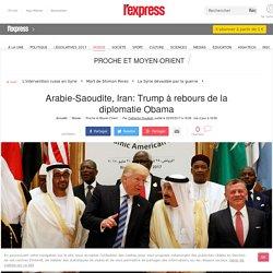 Arabie-Saoudite, Iran: Trump à rebours de la diplomatie Obama