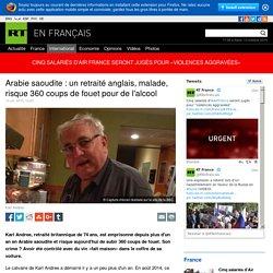 Arabie saoudite : un retraité anglais, malade, risque 360 coups de fouet pour de l'alcool