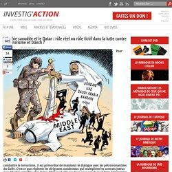 L'Arabie saoudite et le Qatar : rôle réel ou rôle fictif dans la lutte contre le terrorisme et Daech ?