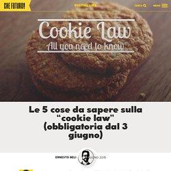 """Le 5 cose da sapere sulla """"cookie law"""" (obbligatoria dal 3 giugno)"""