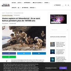 Homo sapiens et Néandertal : ils se sont battus pendant plus de 100'000 ans