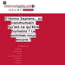 D'Homo Sapiens… au transhumain : Qu'est-ce qu'être humains ? Le sommes-nous encore ?