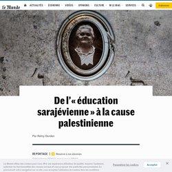 De l'« éducation sarajévienne » à la cause palestinienne