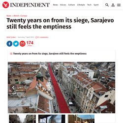 Twenty years on from its siege, Sarajevo still feels the emptiness - Europe - World