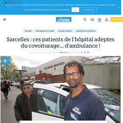 Sarcelles : ces patients de l'hôpital adeptes du covoiturage... d'ambulance ! - Le Parisien