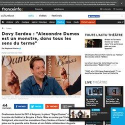 """Davy Sardou : """"Alexandre Dumas est un monstre, dans tous les sens du terme"""""""