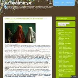 Sarkozy et ces femmes afghanes aux mains coupées « Le Sarkopithèque