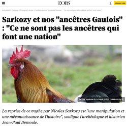 """Sarkozy et nos """"ancêtres Gaulois"""" : """"Ce ne sont pas les ancêtres qui font une nation"""""""