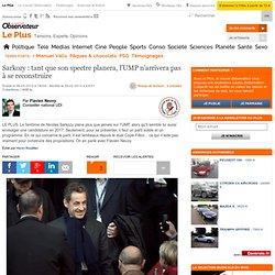 Sarkozy : tant que son spectre planera, l'UMP n'arrivera pas à se reconstruire